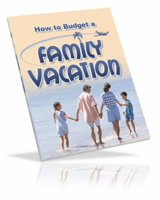 Product picture How To Budget A Family Vacation